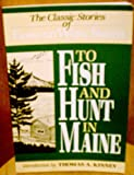 To Fish and Hunt in Maine, Edmund Ware Smith, 0899093361