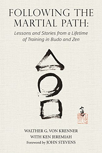 Following the Martial Path: Lessons and Stories from a Lifetime of Training in Budo and Zen