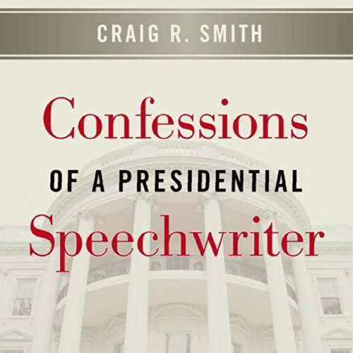 Confessions of a Presidential Speechwriter by University Press Audiobooks