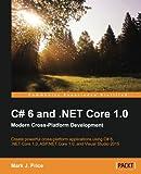 C# 6 and .NET Core 1.0: Modern Cross-Platform Development: Modern Cross-Platform Development