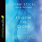 Follow the Cloud: Hearing God's Voice One Next Step at a Time | John Stickl