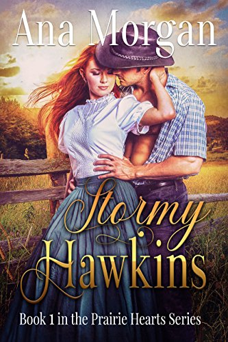If she weren't desperate, Stormy would never hire a cowhand. But this handsome drifter may be able to protect her from a greedy banker…Stormy Hawkins (Prairie Hearts Series Book 1) by Ana Morgan