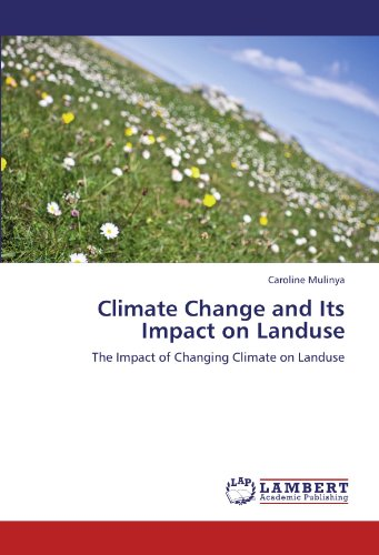 Climate Change and Its Impact on Landuse: The Impact of Changing Climate on Landuse