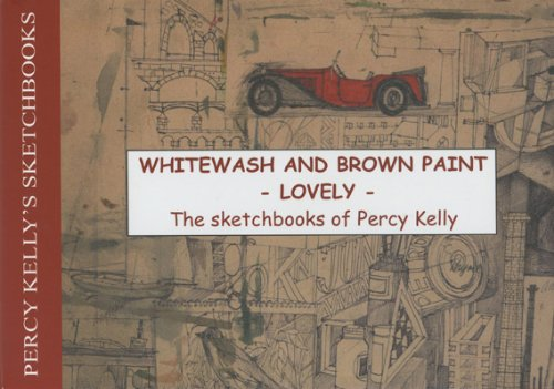 Read Online Whitewash and Brown Paint: The Sketchbooks of Percy Kelly pdf epub