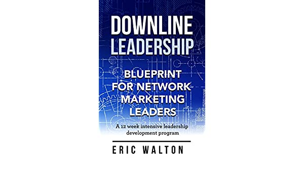 Downline leadership blueprint for network marketing leaders ebook downline leadership blueprint for network marketing leaders ebook eric walton amazon kindle store malvernweather Images