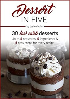 Dessert in Five: 30 Low Carb Desserts. Up to 5 Net Carbs & 5 Ingredients Each! (Keto in Five Book 4) by [Ushakova, Vicky, Abramov, Rami]