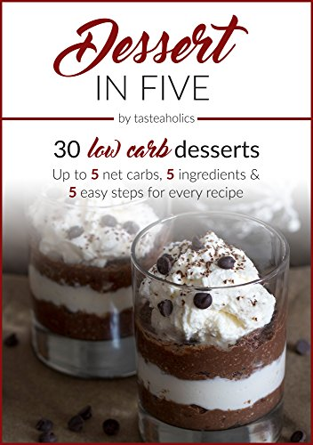 Dessert in Five: 30 Low Carb Desserts. Up to 5 Net Carbs & 5 Ingredients Each! (Keto in Five Book 4) by Vicky Ushakova, Rami Abramov