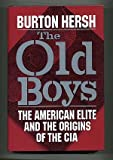 The Old Boys : The American Elite and the Origins of the CIA, Hersh, Burton, 0684193485
