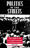 img - for Politics in the Streets: The Origins of the Civil Rights Movement in Northern Ireland book / textbook / text book