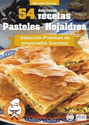 54 DELICIOSAS RECETAS - PASTELES HOJALDRES: Selección Premium de preparados Gourmet (Colección Los Elegidos del Chef) (Spanish Edition) by Mariano Orzola
