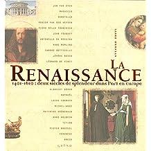 La Renaissance: 1401-1601 : deux siècles de splendeur dans l'art en Europe