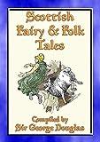 SCOTTISH FAIRY AND FOLK TALES - 85 Scottish Children's Stories: 85 Scottish Fairy & Folk Tales, Myths, Legends and Children's Stories