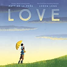 Love Audiobook by Matt de la Peña Narrated by Matt de la Peña
