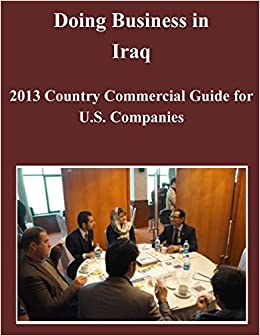 Doing Business in Iraq: 2013 Country Commercial Guide for U.S. Companies