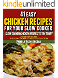 41 Easy Chicken Recipes For Your Slow Cooker – Slow Cooker Chicken Recipes To Try Today (Easy Dinner Recipes – The Chicken Slow cooker Recipes Collection Book 5)