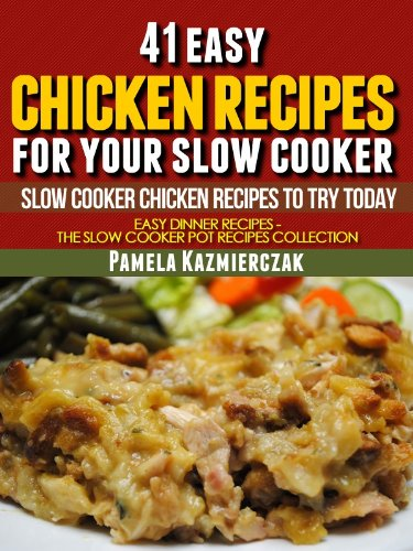 41 Easy Chicken Recipes For Your Slow Cooker - Slow Cooker Chicken Recipes To Try Today (Easy Dinner Recipes - The Chicken Slow cooker Recipes Collection Book 5) by [Kazmierczak, Pamela]