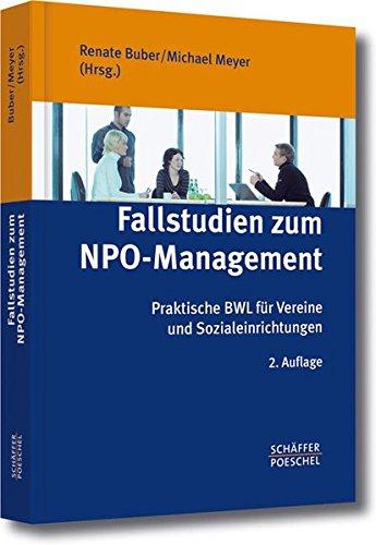 Fallstudien zum NPO-Management: Praktische BWL für Vereine und Sozialeinrichtungen
