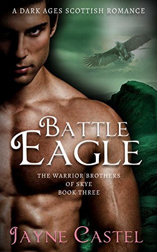 Battle Eagle: A Dark Ages Scottish Romance (The Warrior Brothers of Skye Book 3) ()