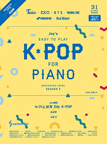 Joy's Easy to Play K-POP for Piano Season2 (Beginning Level): Twice, EXO, BTS, WANNA ONE, SHINee, Red Velvet and More (31 songs)