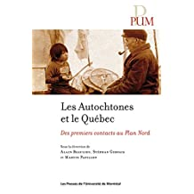 Les Autochtones et le Québec: Des premiers contact au Plan Nord (French Edition)