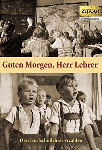 Guten Morgen, Herr Lehrer  (Klappenbroschur): Dorfschullehrer erzählen. 1959-1967 (Zeitgut)