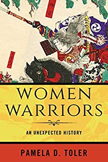 Book Cover: Women Warriors: An Unexpected History