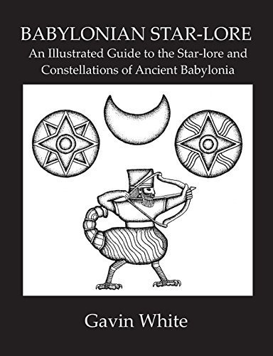 Read Online Babylonian Star-Lore. an Illustrated Guide to the Star-Lore and Constellations of Ancient Babylonia 3rd edition by White, Gavin (2014) Paperback pdf epub