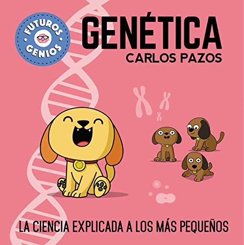 Futuros genios de la Genética / Future Genetic Geniuses. Science Explained to the Little Ones (Spanish Edition)