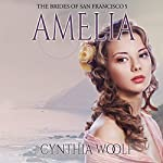 Amelia: The Brides of San Francisco, Book 5 | Cynthia Woolf