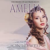 Amelia: The Brides of San Francisco, Book 5 | Cynthia Woolf