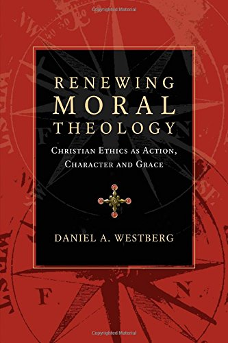 Read Online Renewing Moral Theology: Christian Ethics as Action, Character and Grace ebook
