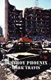 Destroy Phoenix, Mark Travis, 1602642990