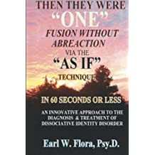 """Then They Were """"ONE"""" Fusion Without Abreaction: Via The """"AS IF"""" Technique In 60 Seconds Or Less An Innovative Approach To The Diagnosis Of Dissociative Identity Disorder"""