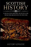 Scottish History: Fascinating History of Scotland From the Beginning to the End (Fascinating World History)