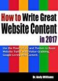 How to Write Great Website Content in 2017: Use the Power of LSI and Themes to Boost Website Traffic  with Visitor-Grabbing, Google-Loving Web Content