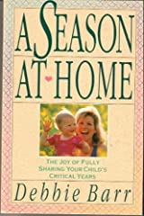 A Season at Home: The Joy of Fully Sharing Your Child's Critical Years Paperback