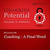 Discussion 30: Coaching - A Final Word | Michael K. Simpson,  FranklinCovey