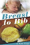 Breast to Bib: A Guide to Nourishing Your Growing Family (Modern Alternative Mama: In the Kitchen Book 6)