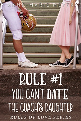 Image result for rule #1 you can't date the coach's daughter by Anne-Marie meyer