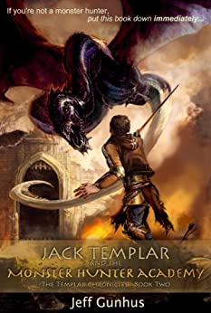 Jack Templar and the Monster Hunter Academy (The Jack Templar Chronicles Book 2) by [Gunhus, Jeff]