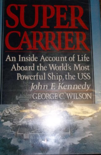 Super Carrier   An Inside Account Of Life Aboard The Worlds Most Powerfull Ship  The Uss  John F  Kennedy