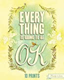 Everything Is Going to Be OK: 10 Prints