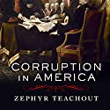 Corruption in America: From Benjamin Franklin's Snuff Box to Citizens United Audiobook by Zephyr Teachout Narrated by Jo Anna Perrin