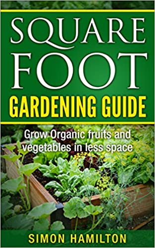 Square Foot Gardening Guide:Grow Organic Fruits and Vegetables in Less Space (Square Foot Gardening) (square foot gardening, container gardening, urban, ... gardening, gardening, vegetable gardening)