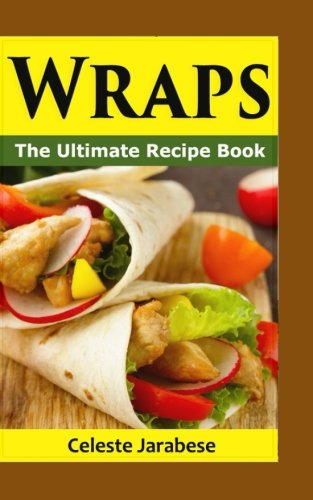 Wraps: The Ultimate Recipe Book