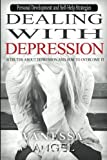 Dealing with Depression: 10 Truths About Depression and How to Overcome It: Mental Health, Happiness, Feeling Good, Self Esteem, Depression Cure (Personal Development Book)