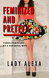 Feminized and Pretty 1: Force-feminized by a vengeful wife (Femdom and transgender)