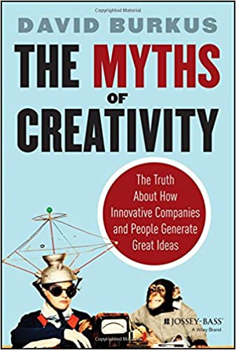 The Myths of Creativity: The Truth About How Innovative Companies ...