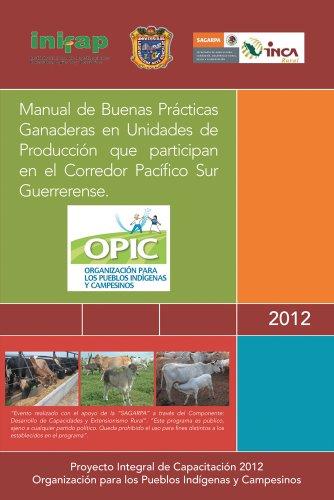 Descargar Libro Manual De Buenas Prácticas Ganaderas En Unidades De Producción Que Participan En El Corredor Pacífico Sur Guerrerense. Opic A.c.