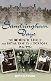 Front cover for the book Sandringham Days: The Domestic Life of the Royal Family in Norfolk, 1862-1952 by John Matson